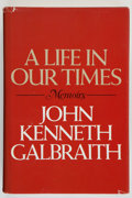 Books:Americana & American History, John Kenneth Galbraith. INSCRIBED. A Life in Our Times.Memoirs. Boston: Houghton Mifflin Company, 1981. First e...