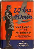 Books:Americana & American History, Amelia Earhart. 20 Hrs. 40 Min. Our Flight in theFriendship. The American Girl, First Across the Atlantic b...