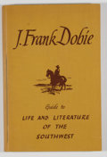 Books:First Editions, J. Frank Dobie. Guide to Life and Literature of theSouthwest. Austin: University of Texas Press, 1943. Specialprin...
