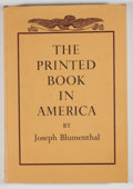 Books:First Editions, Joseph Blumenthal. The Printed Book in America. Boston:David R. Godine, [1977]. First edition. Quarto. 250 pages. P...