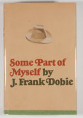 Books:First Editions, J. Frank Dobie. Some Part of Myself. Boston: Little, Brown,[1967]. First edition. Octavo. 282 pages. Publisher'...