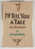 Books:First Editions, J. Frank Dobie. I'll Tell You a Tale. Boston: Little, Brown,[1960]. First edition. Octavo. 362 pages. Publisher's b...