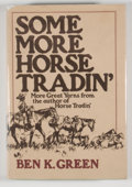 Books:First Editions, Ben K. Green. Some More Horse Tradin'. New York: Knopf,1972. First edition, first printing. Octavo. 255 pages. ...