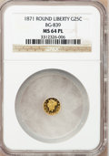 California Fractional Gold: , 1871 25C Liberty Round 25 Cents, BG-839, Low R.4, MS64 ProoflikeNGC. NGC Census: (2/0). (#710700)...