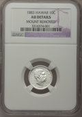 Coins of Hawaii: , 1883 10C Hawaii Ten Cents--Mount Removed--NGC Details. AU. NGCCensus: (14/194). PCGS Population (49/245). Mintage: 250,000...