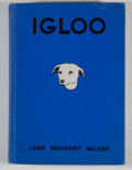 Books:First Editions, Jane Brevoort Walden. Igloo. New York: G. P. Putnam's Sons,1931. First edition. Octavo. 211 pages. Publisher's bind...