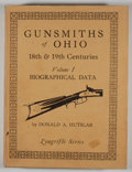Books:First Editions, Donald A. Hutslar. Gunsmiths of Ohio 18th & 19th Centuries,Volume I: Biographical Data. York: George Shumway, [1973...