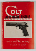 Books:First Editions, Donald B. Bady. Colt Automatic Pistols 1896-1955. [BeverlyHills]: Fadco Book, [1956]. First edition. Octavo. Publis...