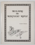 Books:First Editions, James R. Johnston. Building the Kentucky Rifle. Worthington:Golden Age Arms, 1972. First edition. Quarto. Publisher...