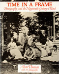 Books:First Editions, Alan Thomas. Time in a Frame. Photography and theNineteenth-Century Mind....