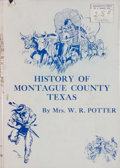 Books:First Editions, Mrs. W. R. Potter. History of Montague County, Texas. ...