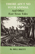 Books:First Editions, Bill Brett. There Ain't No Such Animal. And Other East TexasTales....