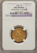 Liberty Half Eagles, 1840 $5 Narrow Mill -- Improperly Cleaned -- NGC Details. Unc....
