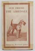 Books:First Editions, [Rowland Johns, editor]. Our Friend the Airedale....