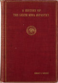 Books:First Editions, Henry H. Wright. A History of the Sixth Iowa Infantry....