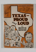 Books:First Editions, Boyce House. Texas - Proud and Loud. San Antonio: NaylorPress, [1945]. First edition. Octavo. Publisher's bindi...