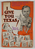 Books:Signed Editions, Boyce House. SIGNED. I Give You Texas!...