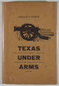 Books:First Editions, Gerald S. Pierce. Texas Under Arms....