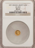 California Fractional Gold: , 1871 25C Liberty Round 25 Cents, BG-859, Low R.6, MS63 NGC. NGCCensus: (2/2). PCGS Population (7/6). (#10720)...