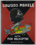Books:First Editions, Koto Bolofo. Sibusiso Mbhele and His Fish Helicopter. NewYork: Powerhouse, [2002]. First edition, first printing. Q...