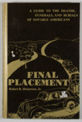 Books:First Editions, Robert B. Dickerson, Jr. Final Placement: A Guide to the Deaths,Funerals, and Burials of Notable Americans. [Algona...