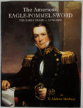 Books:First Editions, E. Andrew Mowbray. The American Eagle Pommel Sword. Lincoln:Man At Arms, [1988]. First edition. Quarto. Publisher's...