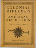 Books:First Editions, Joe D. Huddleston. Colonial Riflemen in the AmericanRevolution. York: George Shumway, [1978]. First edition.Quarto...