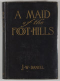 Books:First Editions, J. W. Daniel. A Maid of the Foot-Hills. New York: NealePublishing, 1905. First edition. Octavo. Publisher's bin...