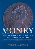 Books:First Editions, Philip L. Mossman. Money of the American Colonies andConfederation. New York: American Numismatic Society, 1993.Fi...