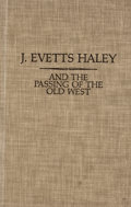 Books:First Editions, Chandler A. Robinson [editor]. J. Evetts Haley and the Passingof the Old West. Austin: Jenkins Publishing, 1978. Fi...