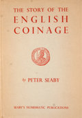 Books:First Editions, Peter Seaby. The Story of the English Coinage. London: B. A.Seaby, 1952. First edition. Quarto. Publisher's binding...