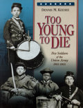 Books:Signed Editions, Dennis M. Keesee. INSCRIBED. Too Young to Die: Boy Soldiers of the Union Army 1861-1865. Huntington: Blue Acorn Pres...