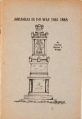 Books:First Editions, Marcus J. Wright. Arkansas in the War 1861-1865. Batesville:Independence County Historical Society, [1963]. First e...