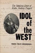 Books:First Editions, Frances Phelps Weisenburger. Idol of the West: The FabulousCareer of Rollin Mallory Daggett. [Syracuse]: Syracuse U...