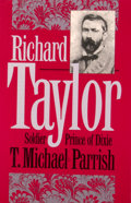 Books:Signed Editions, T. Michael Parrish. INSCRIBED. Richard Taylor: Soldier Prince of Dixie. Chapel Hill: University of North Carolina Pr...