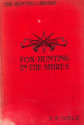 Books:First Editions, T. F. Dale. Fox-Hunting on the Shires. London: GrantRichards, 1903. First edition. Octavo. Publisher's binding. Pho...