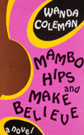Books:First Editions, Wanda Coleman. Mambo Hips and Make Believe. Santa Rosa:Black Sparrow Press, 1999. First trade edition. Octavo. ...