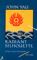 Books:First Editions, John Yau. Radiant Silhouette: New & Selected Work1974-1988. Santa Rosa: Black Sparrow Press, 1989. First tradeedit...