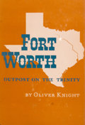 Books:First Editions, Oliver Knight. Fort Worth: Outpost on the Trinity. Norman:University of Oklahoma Press, [1953]. First edition. Octa...