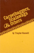 Books:Americana & American History, Traylor Russell. LIMITED. Carpetbaggers, Scalawags &Others. [Waco]: [Texian Press], [1973]. First edition,limite...