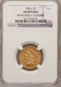 Liberty Half Eagles: , 1856 $5 --Improperly Cleaned--NGC Details. AU. NGC Census:(36/258). PCGS Population (50/116). Mintage: 197,990. Numismedia...