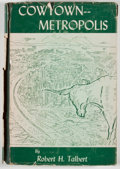 Books:First Editions, Robert H. Talbert. Cowtown - Metropolis: Case Study of a City'sGrowth and Structure. Fort Worth: TCU, 1956. First e...