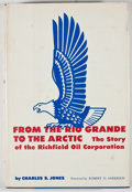 Books:First Editions, Charles S. Jones. From the Rio Grande to the Arctic: The Storyof the Richfield Oil Corporation. Norman: University ...