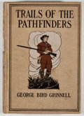 Books:First Editions, George Bird Grinnell. Trails of the Pathfinders. New York:Charles Scribner's Sons, 1911. First edition. Octavo. Publish...