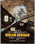 Books:Signed Editions, Roy M. Marcot. INSCRIBED. Hiram Berdan: Civil War Chief of Sharpshooters, Military Commander and Firearms Inventor. ...