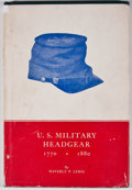 Books:Signed Editions, Waverly P. Lewis. INSCRIBED. U. S. Military Headgear 1770 - 1880. [n. p.: n. p., 1960]. First edition. Inscribed b...