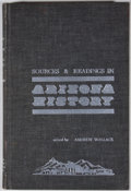 Books:First Editions, Andrew Wallace [editor]. Sources & Readings in ArizonaHistory. Tucson: Arizona Pioneers Historical Society, 1965.F...