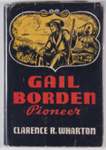 Books:First Editions, Clarence R. Wharton. Gail Borden, Pioneer. San Antonio:Naylor, 1941. First edition. Octavo. Publisher's binding and...