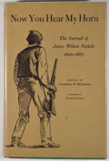 Books:First Editions, Catherine W. McDowell [editor]. Now You Hear My Horn: TheJournal of James Wilson Nichols 1820-1887. Austin: Univers...