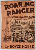 Books:First Editions, Boyce House. Roaring Ranger: The World's Biggest Boom. SanAntonio: Naylor, [1951]. First edition. Octavo. Publisher...
